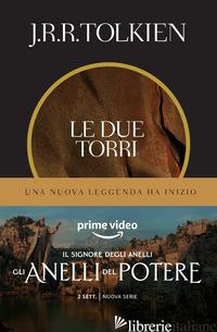 DUE TORRI. IL SIGNORE DEGLI ANELLI (LE). VOL. 2 - TOLKIEN JOHN R. R.