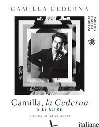 CAMILLA, LA CEDERNA E LE ALTRE - CEDERNA CAMILLA; SOAVE I. (CUR.)