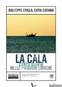 CALA. CENTO GIORNI NELLE PRIGIONI LIBICHE (LA) - CIULLA GIUSEPPE; CATANIA CATIA