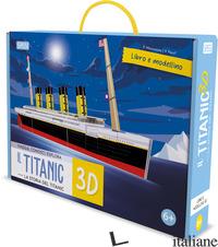TITANIC 3D. LA STORIA DEL TITANIC. VIAGGIA, CONOSCI, ESPLORA. EDIZ. A COLORI. CO - FACCI VALENTINA; MANUZZATO VALENTINA