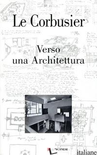 VERSO UNA ARCHITETTURA. EDIZ. ILLUSTRATA - LE CORBUSIER; CERRI P. (CUR.); NICOLIN P. (CUR.)