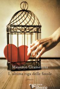 ULTIMA RIGA DELLE FAVOLE (L') - GRAMELLINI MASSIMO