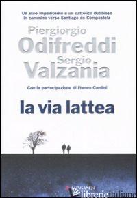 VIA LATTEA (LA) - ODIFREDDI PIERGIORGIO; VALZANIA SERGIO