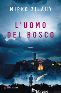 UOMO DEL BOSCO (L') - ZILAHY MIRKO