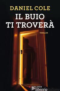 BUIO TI TROVERA' (IL) - COLE DANIEL