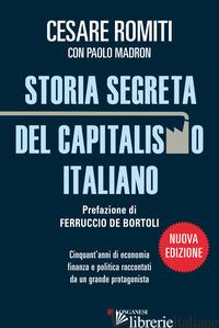 STORIA SEGRETA DEL CAPITALISMO ITALIANO. CINQUANT'ANNI DI ECONOMIA FINANZA E POL - ROMITI CESARE