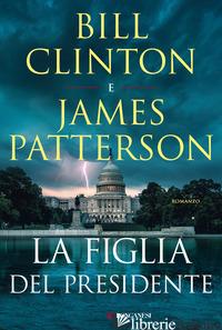 FIGLIA DEL PRESIDENTE (LA) - CLINTON BILL; PATTERSON JAMES