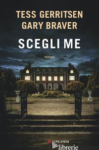 SCEGLI ME - GERRITSEN TESS; BRAVER GARY