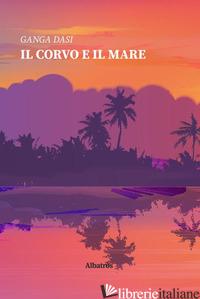 CORVO E IL MARE (IL) - GANGA DASI