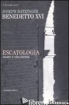 ESCATOLOGIA. MORTE E VITA ETERNA - BENEDETTO XVI (JOSEPH RATZINGER)