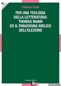PER UNA TEOLOGIA DELLA LETTERATURA: THOMAS MANN E IL PARADIGMA BIBLICO DELL'ELEZ - FONTE FLAMINIO