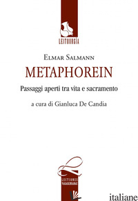 METAPHOREIN. PASSAGGI APERTI TRA VITA E SACRAMENTO - SALMANN ELMAR; DE CANDIA G. (CUR.)