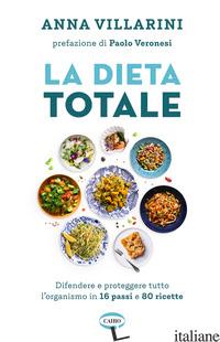 DIETA TOTALE. DIFENDERE E PROTEGGERE TUTTO L'ORGANISMO IN 16 PASSI E 80 RICETTE  - VILLARINI ANNA