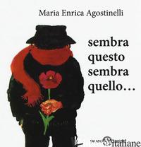 SEMBRA QUESTO SEMBRA QUELLO... - AGOSTINELLI MARIA ENRICA