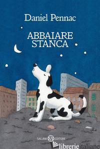 ABBAIARE STANCA - PENNAC DANIEL