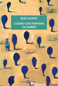 UOMO CHE PIANTAVA GLI ALBERI (L') - GIONO JEAN