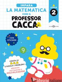 IMPARA LA MATEMATICA CON IL PROFESSOR CACCA. VOL. 2 - BUNKYOSHA CO., LTD.