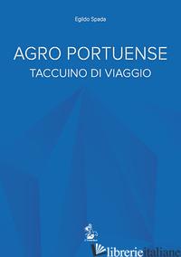 AGRO PORTUENSE. TACCUINO DI VIAGGIO - SPADA EGILDO