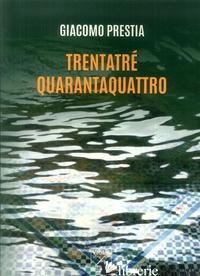 TRENTATRE QUARANTAQUATTRO - PRESTIA GIACOMO