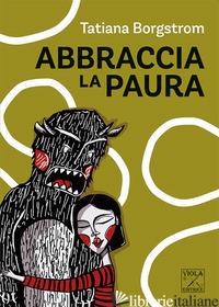 ABBRACCIA LA PAURA - BORGSTROM TATIANA