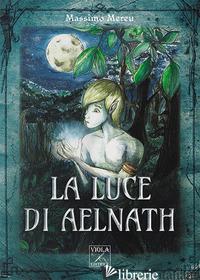 LUCE DI AELNATH (LA) - MEREU MASSIMO