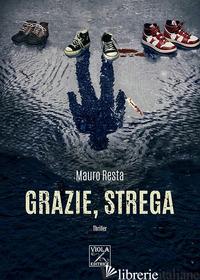 GRAZIE, STREGA - RESTA MAURO