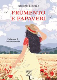 FRUMENTO E PAPAVERI - STORACE ANTONIA