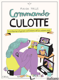 COMMANDO CULOTTE. SCORRIBANDE DI GENERE NELL'INTIMO DELLA CULTURA POP - MALLE MIRION