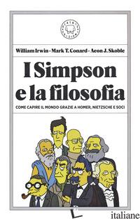 SIMPSON E LA FILOSOFIA. COME CAPIRE IL MONDO GRAZIE A HOMER, NIETZSCHE E SOCI (I - IRWIN WILLIAM; CONARD MARK T.; SKOBLE AEON J.