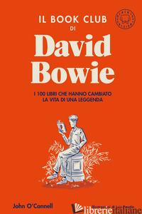 BOOK CLUB DI DAVID BOWIE. I 100 LIBRI CHE HANNO CAMBIATO LA VITA DELLA LEGGENDA  - O'CONNELL JOHN