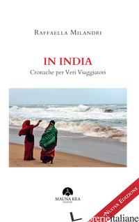 IN INDIA. CRONACHE PER VERI VIAGGIATORI - MILANDRI RAFFAELLA
