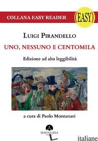 UNO, NESSUNO E CENTOMILA. EDIZ. AD ALTA LEGGIBILITA' - PIRANDELLO LUIGI; MONTANARI P. (CUR.)