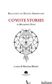 RACCONTI DI NATIVI AMERICANI: COYOTE STORIES - MOURNING DOVE; BLASINI M. (CUR.)