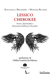 LESSICO CHEROKEE. STORIA, SPIRITUALITA' E DIZIONARIO ITALIANO-CHEROKEE - MILANDRI RAFFAELLA; BLASINI MYRIAM