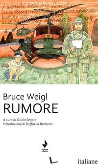 RUMORE - WEIGL BRUCE; SEGATO G. (CUR.)