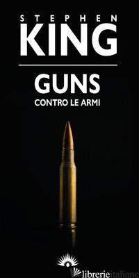 GUNS. CONTRO LE ARMI - KING STEPHEN