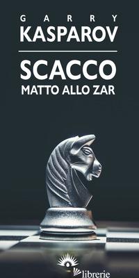 SCACCO MATTO ALLO ZAR - KASPAROV GARRY