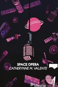 SPACE OPERA - VALENTE CATHERYNNE M.