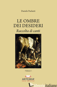 OMBRE DEI DESIDERI. RACCOLTA DI CANTI (LE) - PAOLANTI DANIELE