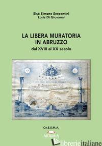 LIBERA MURATORIA IN ABRUZZO. DAL XVIII AL XX SECOLO (LA) - SERPENTINI ELSO SIMONE; DI GIOVANNI LORIS