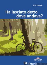 HA LASCIATO DETTO DOVE ANDAVA? - FUSARO VITO