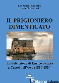 PRIGIONIERO DIMENTICATO. LA DETENZIONE DI ENRICO SAPPIA A CASTEL DELL'OVO (1850- - SERPENTINI ELSO SIMONE; DI GIOVANNI LORIS