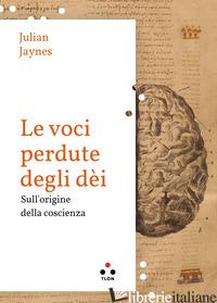 VOCI PERDUTE DEGLI DEI. SULLE ORIGINI DELLA COSCIENZA (LE) - JAYNES JULIAN; CARASSAI M. (CUR.)