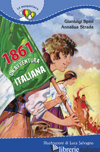 1861. UN'AVVENTURA ITALIANA - STRADA ANNALISA; SPINI GIANLUIGI