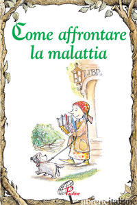 COME AFFRONTARE LA MALATTIA - SCHORN JOEL