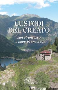 CUSTODI DEL CREATO. SAN FRANCESCO E PAPA FRANCESCO - ROSU C. (CUR.)