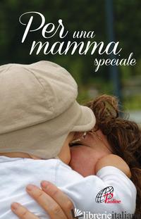 PER UNA MAMMA SPECIALE - ROSU C. (CUR.)