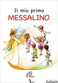 MIO PRIMO MESSALINO. NUOVA EDIZ. (IL) - BONALDO N. (CUR.); DE ROMA G. (CUR.)