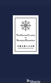TRE GRANDI CLASSICI DI NICHIREN DAISHONIN - DAISHONIN NICHIREN; ADAMI F. (CUR.)