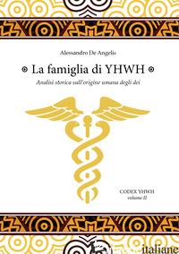 FAMIGLIA DI YHWH. ANALISI STORICA SULL'ORIGINE UMANA DEGLI DEI (LA) - DE ANGELIS ALESSANDRO